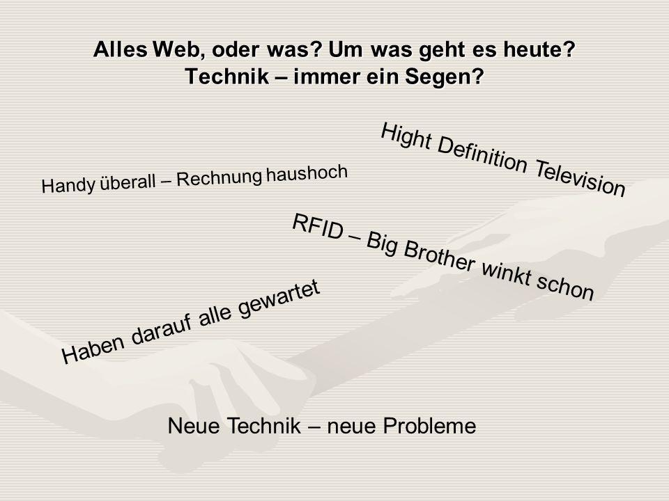 Alles Web, oder was. Um was geht es heute. Technik – immer ein Segen.