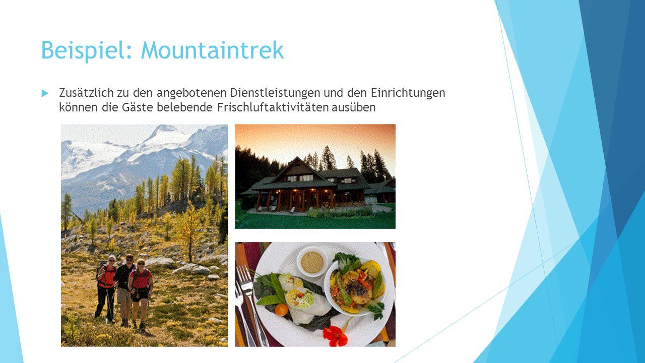 Beispiel: Mountaintrek Zusätzlich zu den angebotenen Dienstleistungen und den Einrichtungen können die Gäste belebende Frischluftaktivitäten ausüben