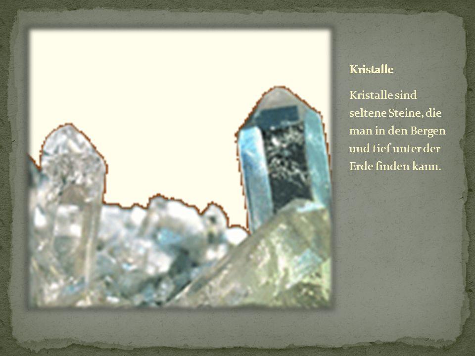 Kristalle sind seltene Steine, die man in den Bergen und tief unter der Erde finden kann.