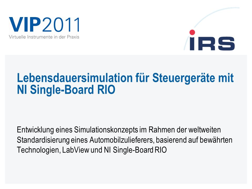 Lebensdauersimulation für Steuergeräte mit NI Single-Board RIO Entwicklung eines Simulationskonzepts im Rahmen der weltweiten Standardisierung eines Automobilzulieferers, basierend auf bewährten Technologien, LabView und NI Single-Board RIO