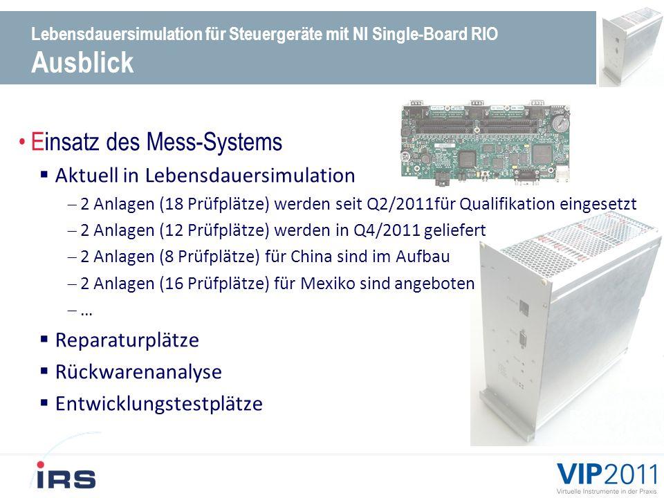 Lebensdauersimulation für Steuergeräte mit NI Single-Board RIO Weiterführende Informationen IRS Kontakt: IRS Systementwicklung GmbH Pfaffenthanner Weg 5 D-93179 Brennberg Tel: +49 (0) 9484 / 9500 – 0 Fax: +49 (0) 9484 / 9500 – 25 info@irs-systeme.de www.irs-systeme.de VIELEN DANK!