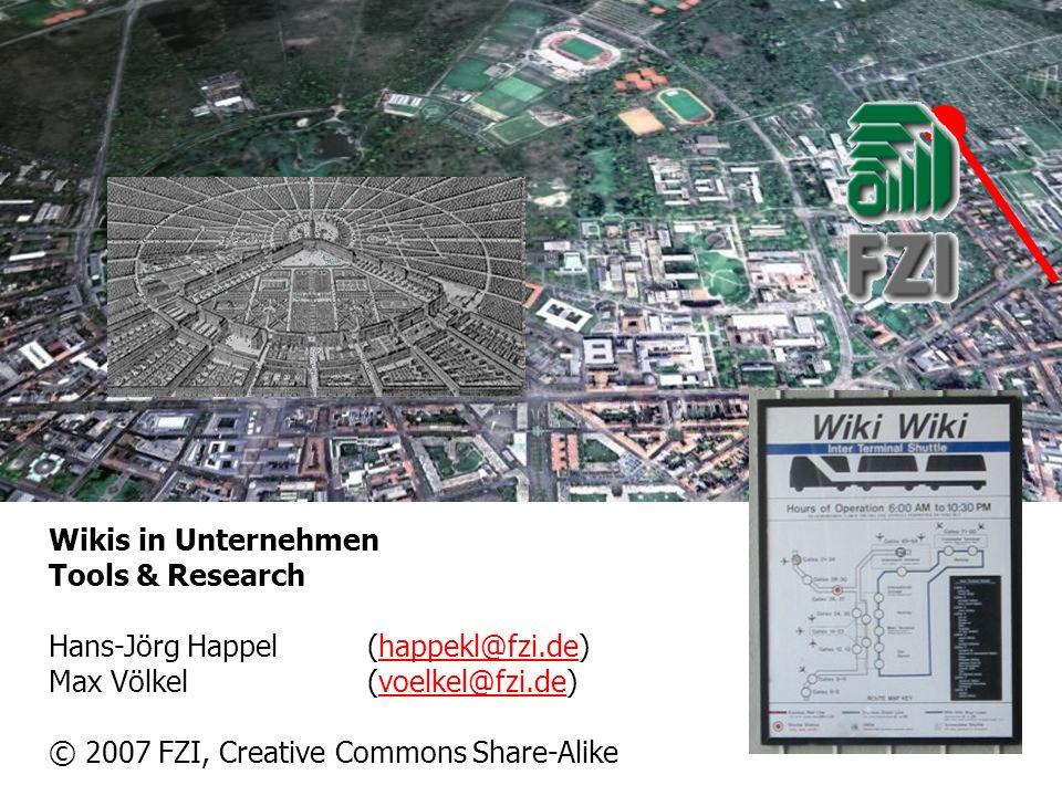 Wikis in Unternehmen Tools & Research Hans-Jörg Happel (happekl@fzi.de)happekl@fzi.de Max Völkel(voelkel@fzi.de)voelkel@fzi.de © 2007 FZI, Creative Commons Share-Alike