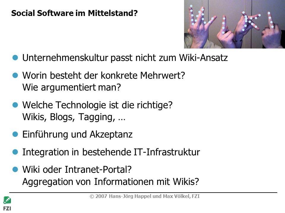 © 2007 Hans-Jörg Happel und Max Völkel, FZI Social Software im Mittelstand? Unternehmenskultur passt nicht zum Wiki-Ansatz Worin besteht der konkrete