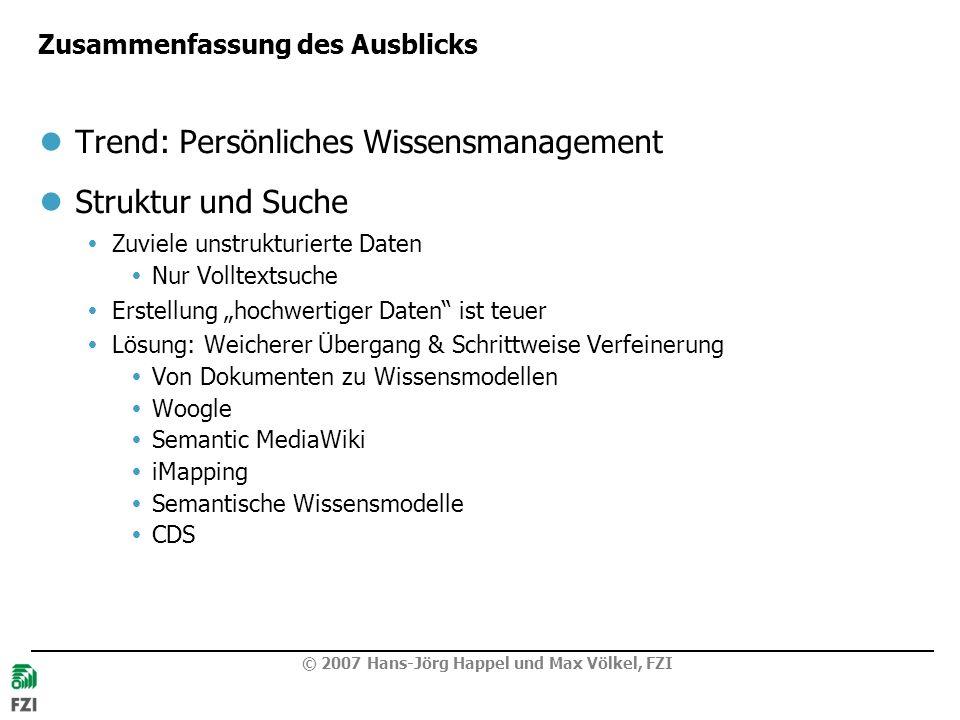 © 2007 Hans-Jörg Happel und Max Völkel, FZI Zusammenfassung des Ausblicks Trend: Persönliches Wissensmanagement Struktur und Suche Zuviele unstrukturi