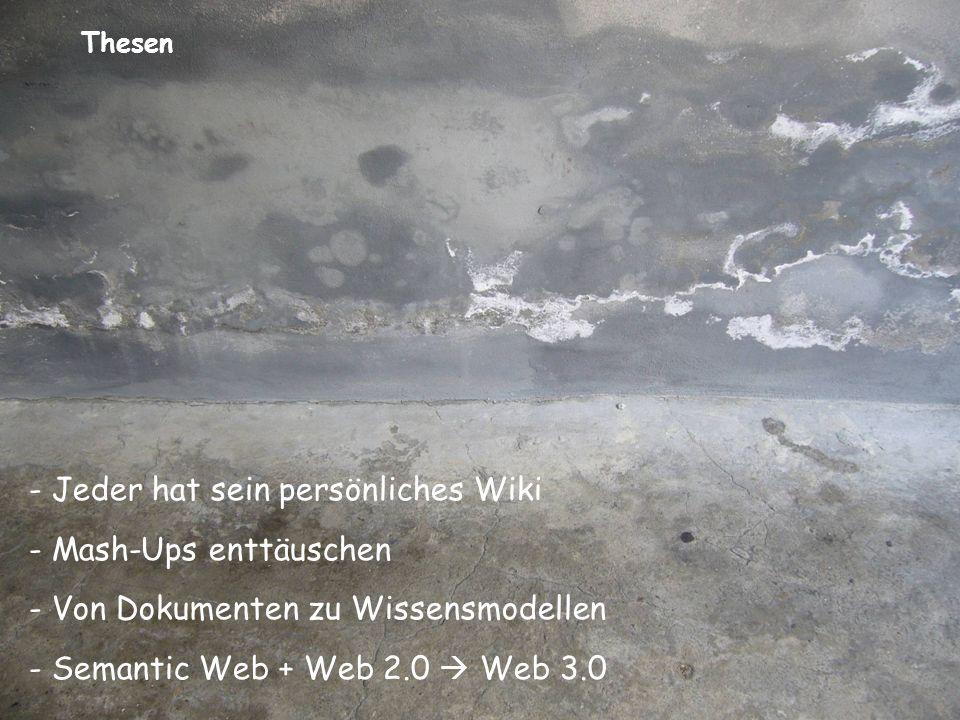 © 2007 Hans-Jörg Happel und Max Völkel, FZI Thesen - Jeder hat sein persönliches Wiki - Mash-Ups enttäuschen - Von Dokumenten zu Wissensmodellen - Semantic Web + Web 2.0 Web 3.0
