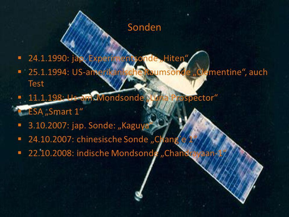 Sonden 24.1.1990: jap. Experimentsonde Hiten 25.1.1994: US-amerikanische Raumsonde Clementine, auch Test 11.1.198: Us-am. Mondsonde Luna Prospector ES