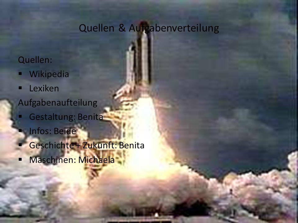 Quellen & Aufgabenverteilung Quellen: Wikipedia Lexiken Aufgabenaufteilung Gestaltung: Benita Infos: Beide Geschichte + Zukunft: Benita Maschinen: Mic