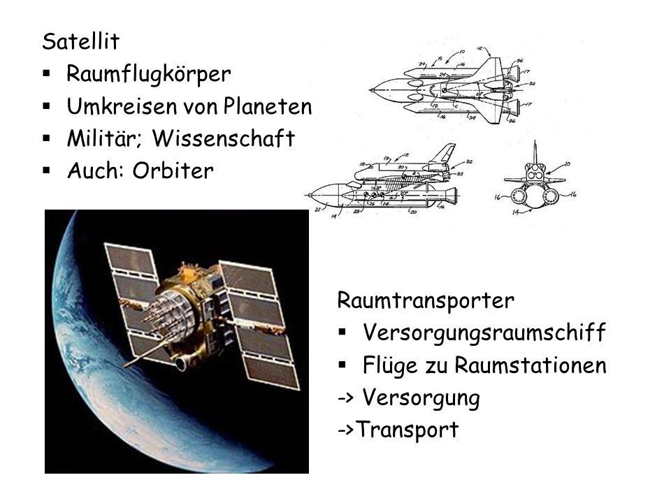 Satellit Raumflugkörper Umkreisen von Planeten Militär; Wissenschaft Auch: Orbiter Raumtransporter Versorgungsraumschiff Flüge zu Raumstationen -> Versorgung ->Transport