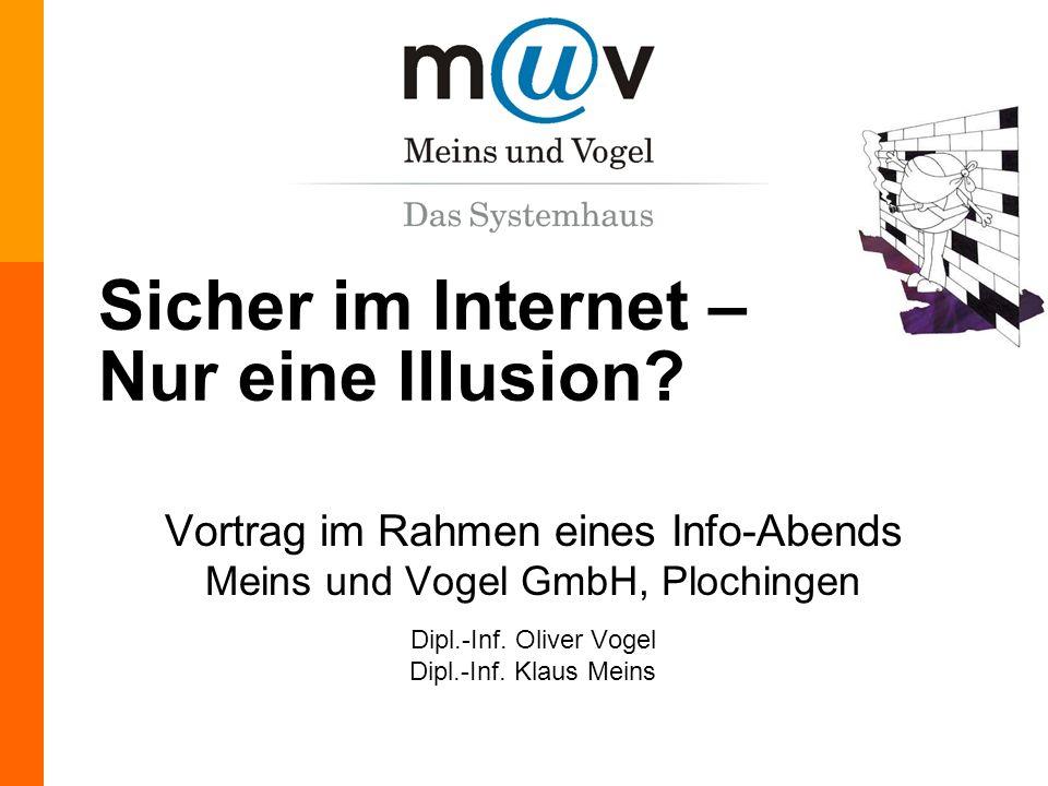 Meins & Vogel GmbH, Tel. (07153) 6136-0, http://www.muv.com Sicher im Internet – Nur eine Illusion? Vortrag im Rahmen eines Info-Abends Meins und Voge