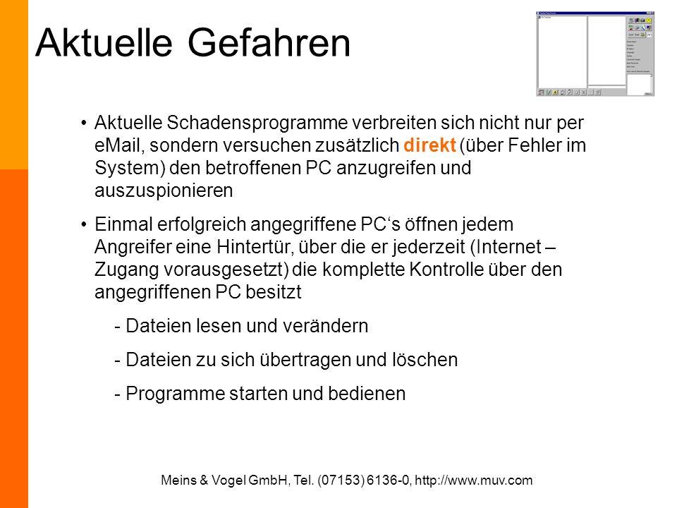 Meins & Vogel GmbH, Tel. (07153) 6136-0, http://www.muv.com Aktuelle Gefahren Aktuelle Schadensprogramme verbreiten sich nicht nur per eMail, sondern