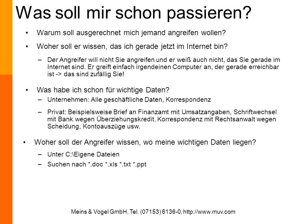Meins & Vogel GmbH, Tel. (07153) 6136-0, http://www.muv.com Was soll mir schon passieren? Warum soll ausgerechnet mich jemand angreifen wollen? Woher