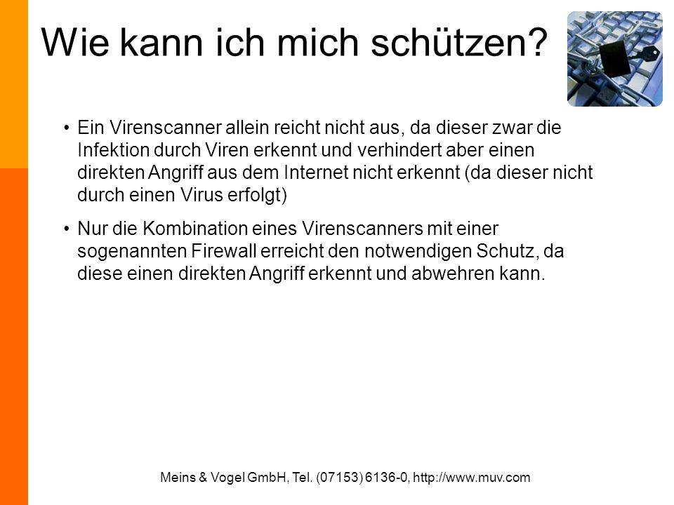 Meins & Vogel GmbH, Tel. (07153) 6136-0, http://www.muv.com Wie kann ich mich schützen? Ein Virenscanner allein reicht nicht aus, da dieser zwar die I
