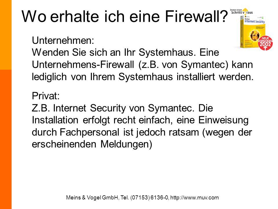 Meins & Vogel GmbH, Tel. (07153) 6136-0, http://www.muv.com Wo erhalte ich eine Firewall? Unternehmen: Wenden Sie sich an Ihr Systemhaus. Eine Unterne