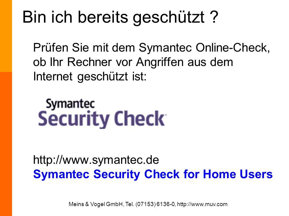 Meins & Vogel GmbH, Tel. (07153) 6136-0, http://www.muv.com Bin ich bereits geschützt ? Prüfen Sie mit dem Symantec Online-Check, ob Ihr Rechner vor A