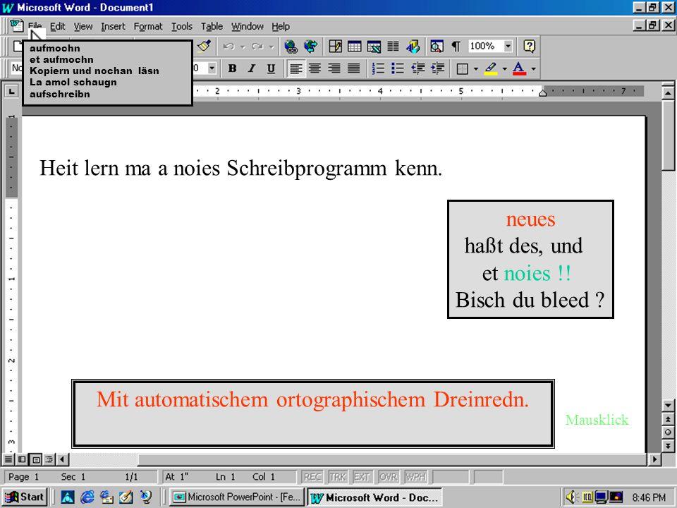 Heit lern ma a noies Schreibprogramm kenn.neues haßt des, und et noies !.