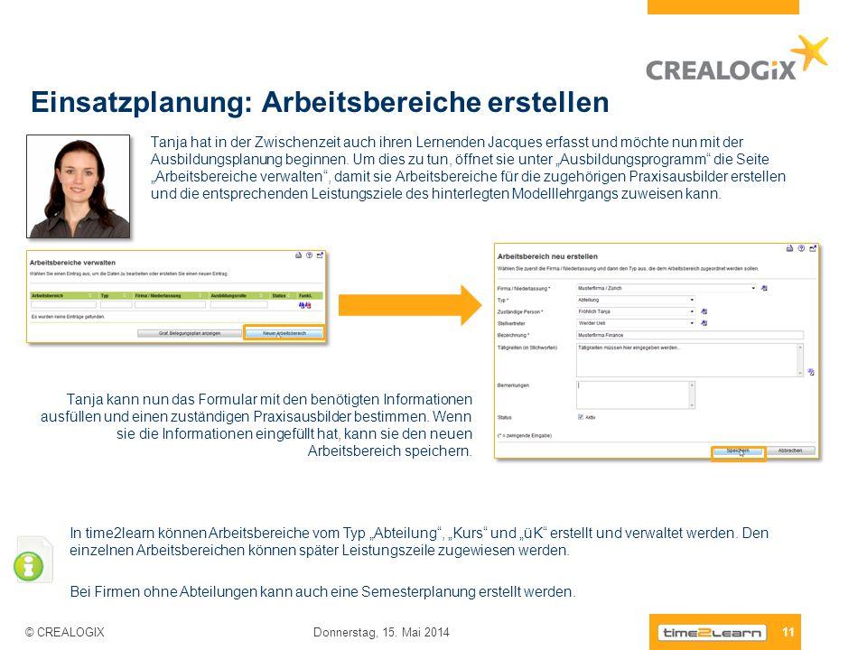 Einsatzplanung: Arbeitsbereiche erstellen 11 Donnerstag, 15. Mai 2014 © CREALOGIX Tanja hat in der Zwischenzeit auch ihren Lernenden Jacques erfasst u