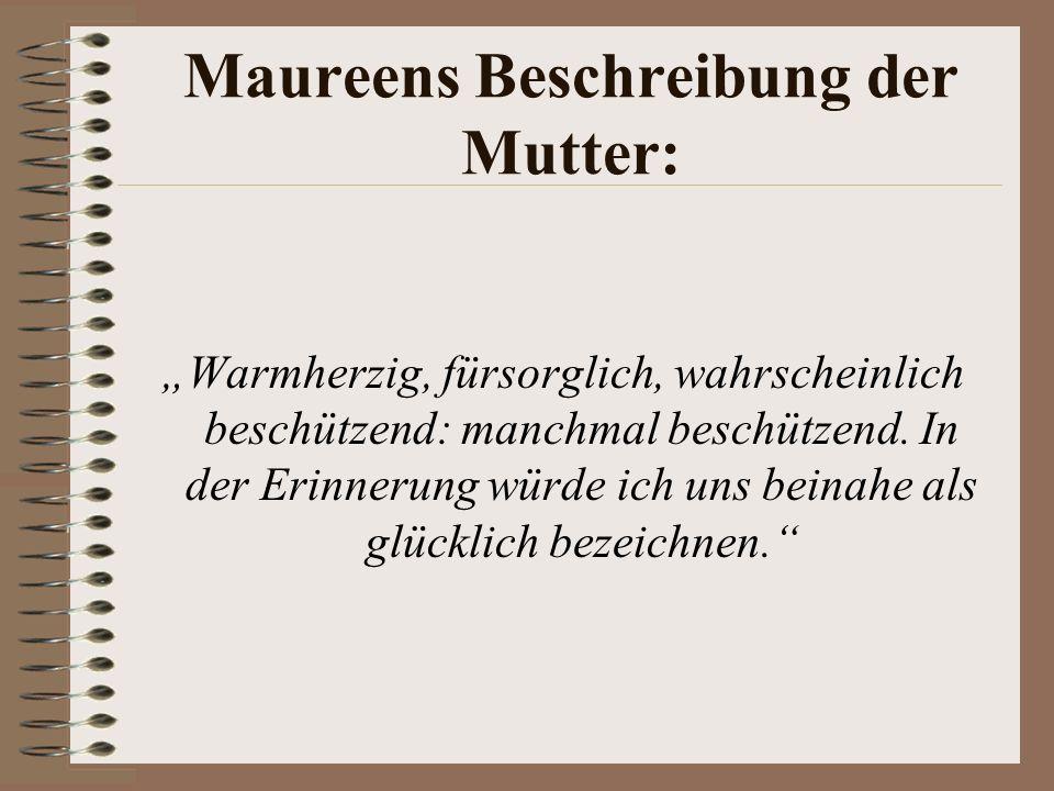 Maureens Beschreibung der Mutter: Warmherzig, fürsorglich, wahrscheinlich beschützend: manchmal beschützend.