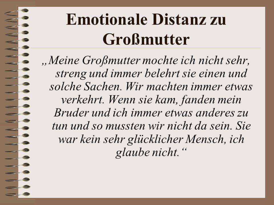 Emotionale Distanz zu Großmutter Meine Großmutter mochte ich nicht sehr, streng und immer belehrt sie einen und solche Sachen.