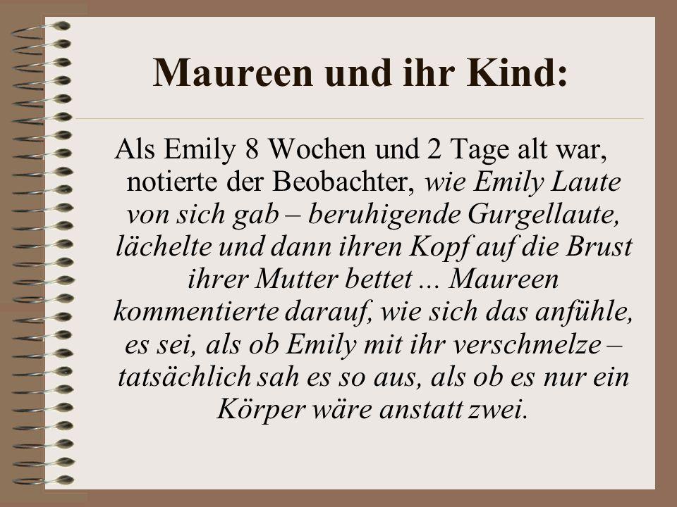 Maureen und ihr Kind: Als Emily 8 Wochen und 2 Tage alt war, notierte der Beobachter, wie Emily Laute von sich gab – beruhigende Gurgellaute, lächelte und dann ihren Kopf auf die Brust ihrer Mutter bettet...