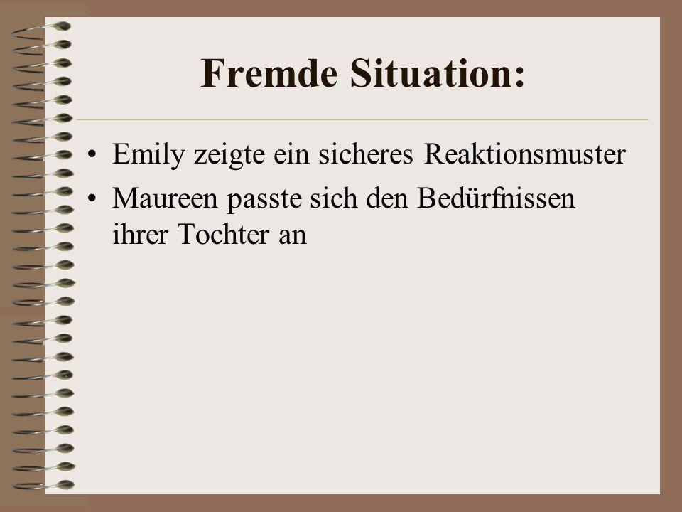 Fremde Situation: Emily zeigte ein sicheres Reaktionsmuster Maureen passte sich den Bedürfnissen ihrer Tochter an