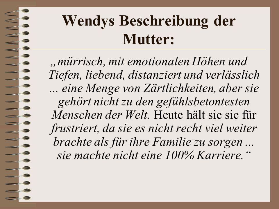 Wendys Beschreibung der Mutter: mürrisch, mit emotionalen Höhen und Tiefen, liebend, distanziert und verlässlich...
