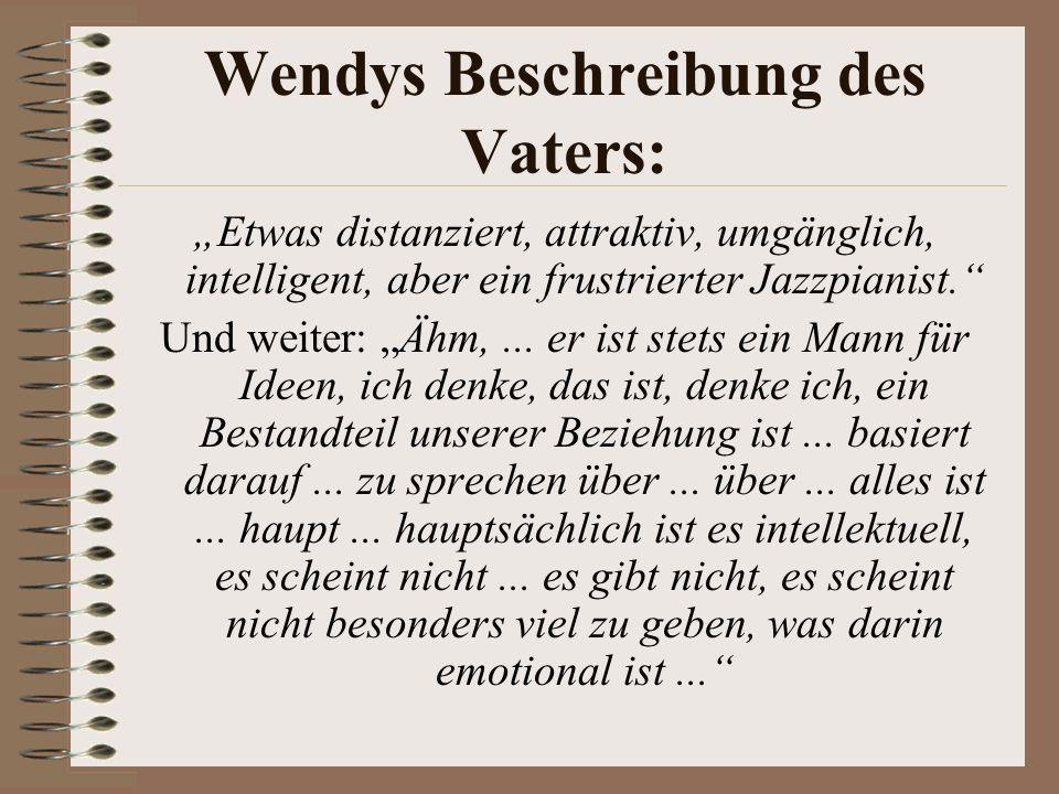 Wendys Beschreibung des Vaters: Etwas distanziert, attraktiv, umgänglich, intelligent, aber ein frustrierter Jazzpianist.