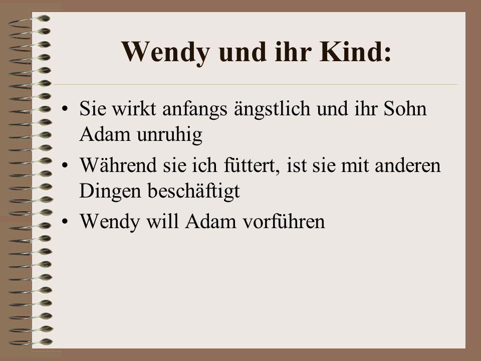Wendy und ihr Kind: Sie wirkt anfangs ängstlich und ihr Sohn Adam unruhig Während sie ich füttert, ist sie mit anderen Dingen beschäftigt Wendy will Adam vorführen