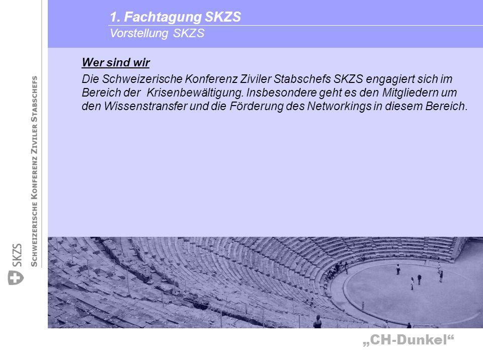 CH-Dunkel Vorstellung SKZS 1. Fachtagung SKZS Wer sind wir Die Schweizerische Konferenz Ziviler Stabschefs SKZS engagiert sich im Bereich der Krisenbe
