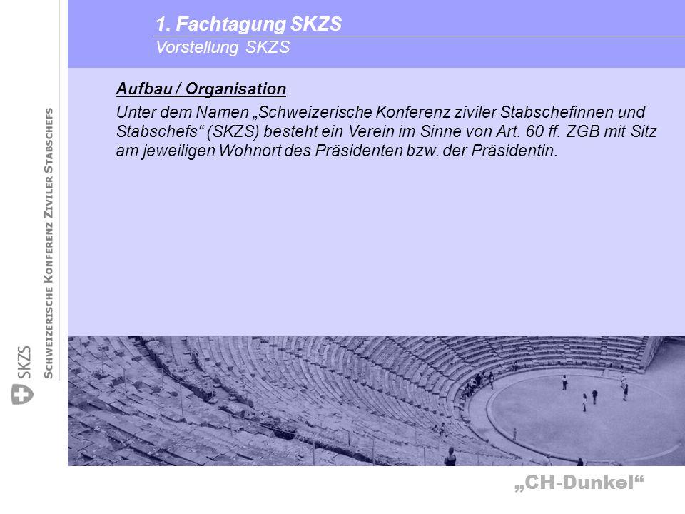 CH-Dunkel Vorstellung SKZS 1. Fachtagung SKZS Aufbau / Organisation Unter dem Namen Schweizerische Konferenz ziviler Stabschefinnen und Stabschefs (SK