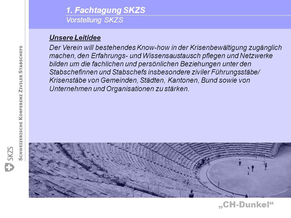 CH-Dunkel Vorstellung SKZS 1. Fachtagung SKZS Unsere Leitidee Der Verein will bestehendes Know-how in der Krisenbewältigung zugänglich machen, den Erf