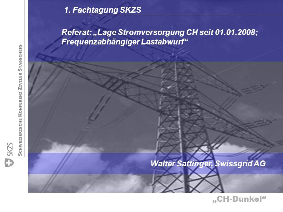 CH-Dunkel Referat: Lage Stromversorgung CH seit 01.01.2008; Frequenzabhängiger Lastabwurf Walter Sattinger, Swissgrid AG 1. Fachtagung SKZS