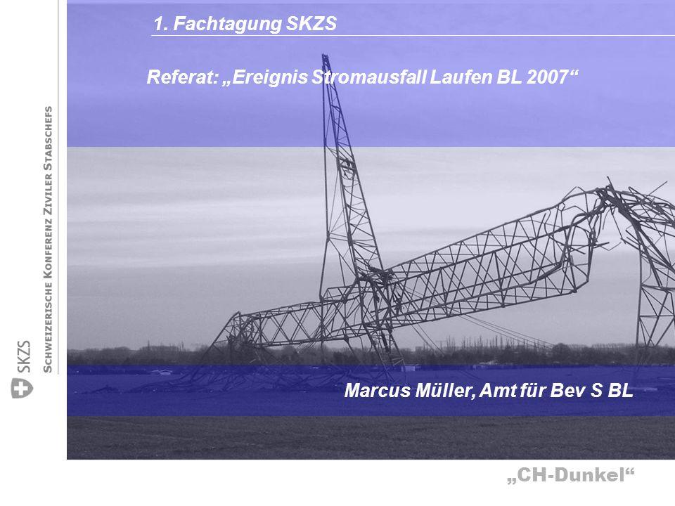 CH-Dunkel Referat: Ereignis Stromausfall Laufen BL 2007 Marcus Müller, Amt für Bev S BL 1. Fachtagung SKZS