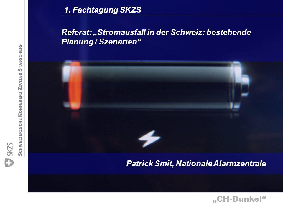 CH-Dunkel Referat: Stromausfall in der Schweiz: bestehende Planung / Szenarien Patrick Smit, Nationale Alarmzentrale 1. Fachtagung SKZS