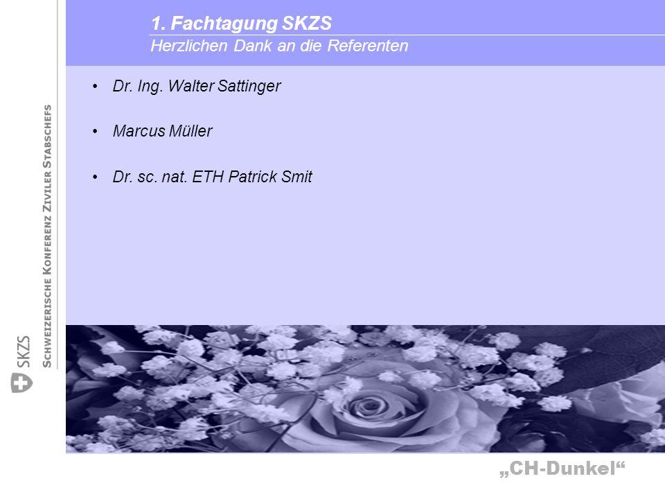 CH-Dunkel Herzlichen Dank an die Referenten 1. Fachtagung SKZS Dr. Ing. Walter Sattinger Marcus Müller Dr. sc. nat. ETH Patrick Smit