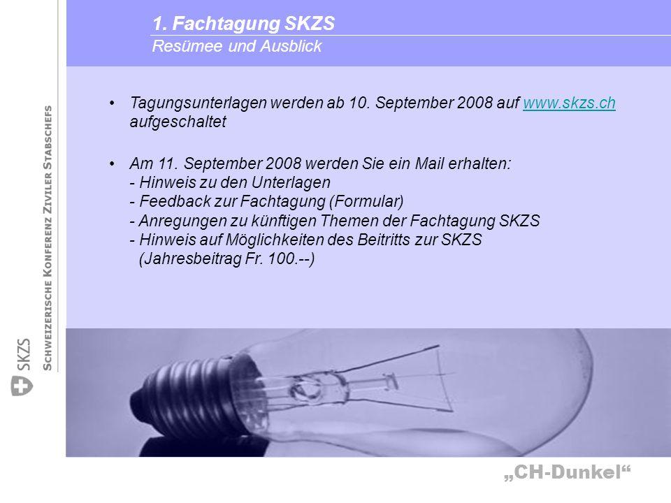 CH-Dunkel Resümee und Ausblick 1. Fachtagung SKZS Tagungsunterlagen werden ab 10. September 2008 auf www.skzs.ch aufgeschaltetwww.skzs.ch Am 11. Septe