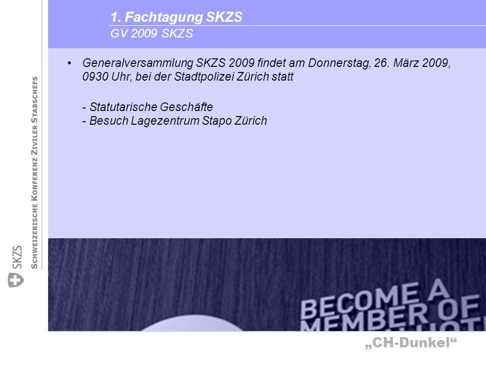 CH-Dunkel GV 2009 SKZS 1. Fachtagung SKZS Generalversammlung SKZS 2009 findet am Donnerstag, 26. März 2009, 0930 Uhr, bei der Stadtpolizei Zürich stat