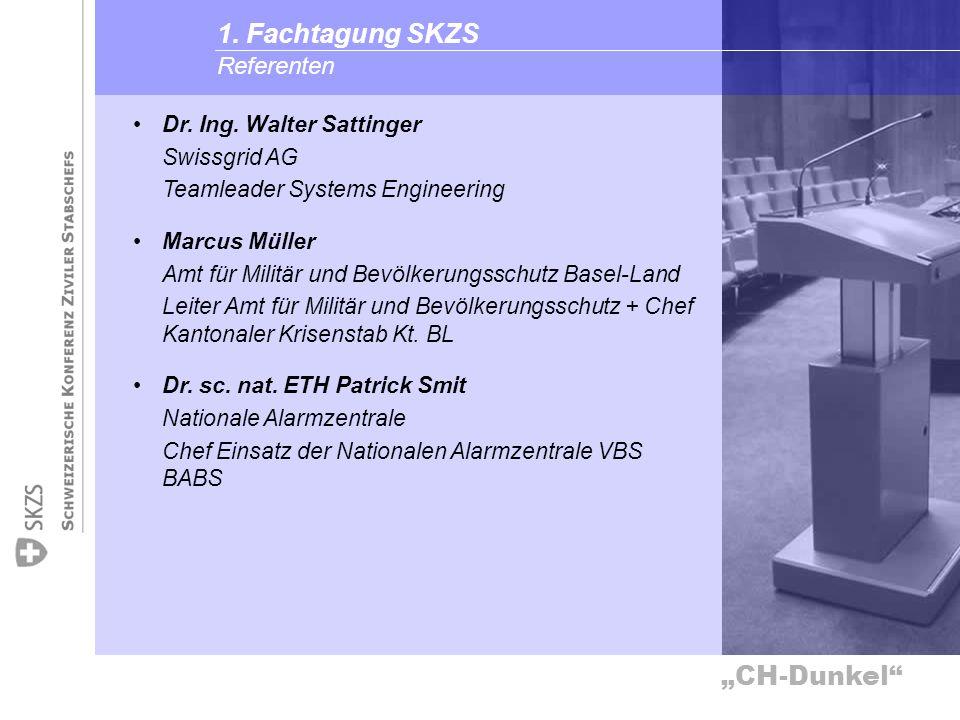 CH-Dunkel Referenten 1. Fachtagung SKZS Dr. Ing. Walter Sattinger Swissgrid AG Teamleader Systems Engineering Marcus Müller Amt für Militär und Bevölk