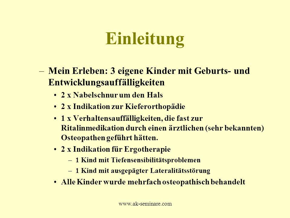 www.ak-seminare.com Einleitung –Mein Erleben: 3 eigene Kinder mit Geburts- und Entwicklungsauffälligkeiten 2 x Nabelschnur um den Hals 2 x Indikation