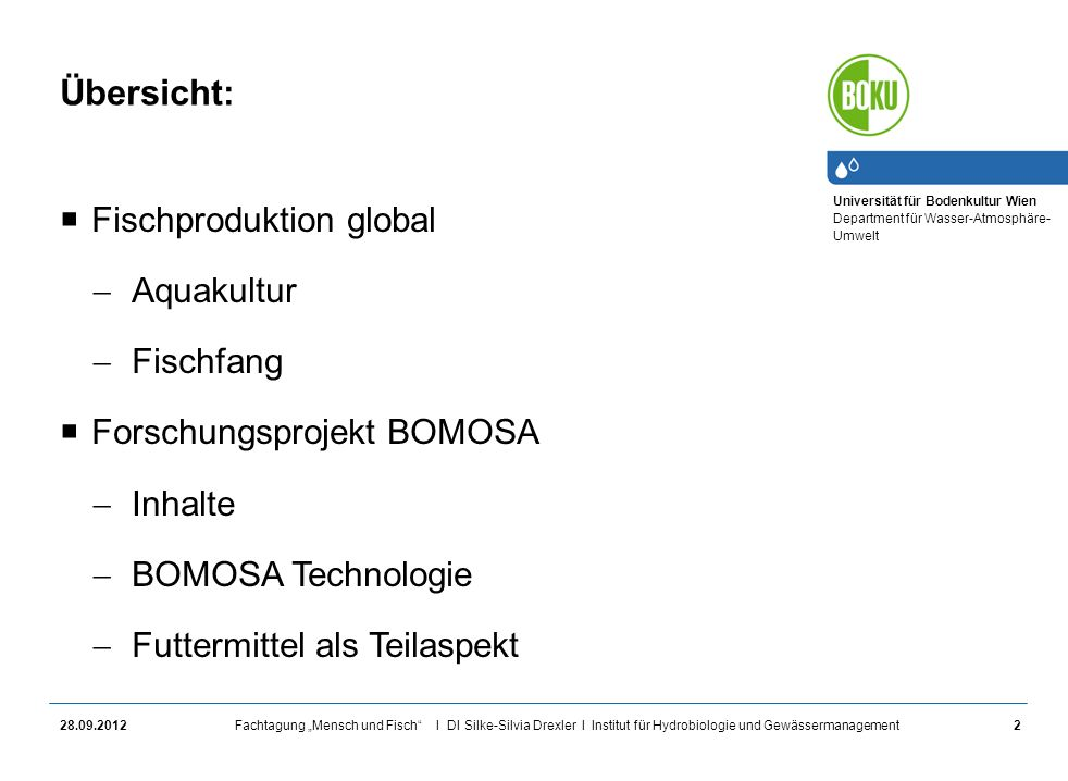 Universität für Bodenkultur Wien Department für Wasser-Atmosphäre- Umwelt Fachtagung Mensch und Fisch I DI Silke-Silvia Drexler I Institut für Hydrobiologie und Gewässermanagement28.09.20123 Aquakultur weltweit (FAO, 2012) : 8,8 % jährliches Wachstum Mitte der 1950er Jahre 1 Mio.