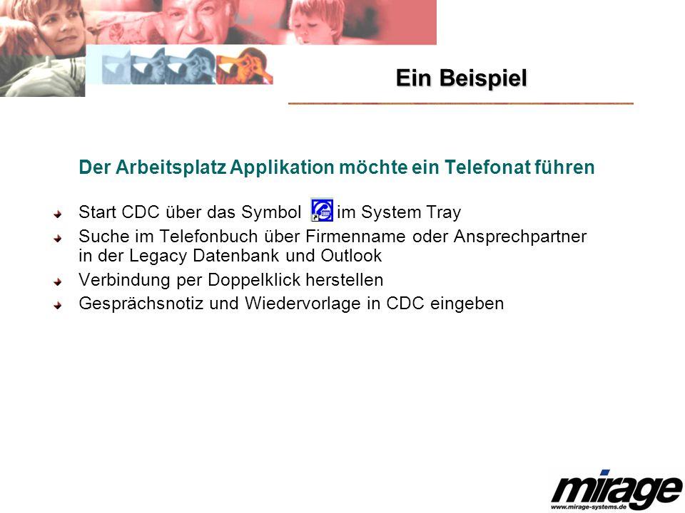 Ein Beispiel Der Arbeitsplatz Applikation möchte ein Telefonat führen Start CDC über das Symbol im System Tray Suche im Telefonbuch über Firmenname od