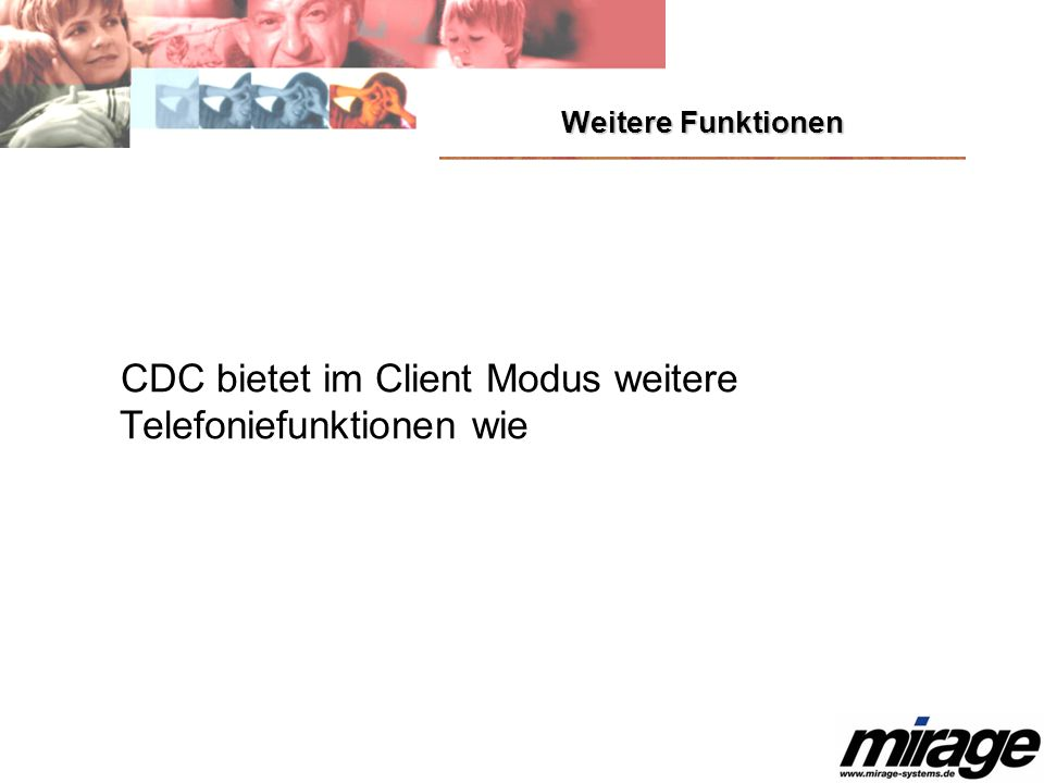 Weitere Funktionen CDC bietet im Client Modus weitere Telefoniefunktionen wie
