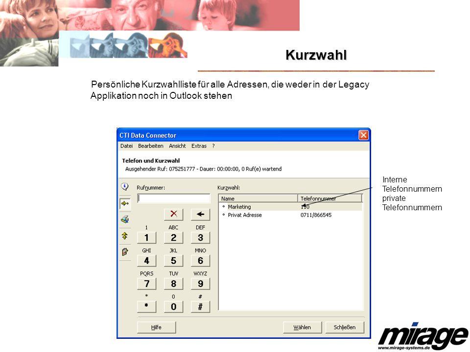 Kurzwahl Persönliche Kurzwahlliste für alle Adressen, die weder in der Legacy Applikation noch in Outlook stehen Interne Telefonnummern private Telefo