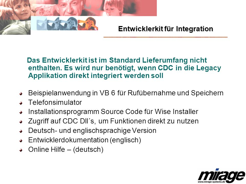 Entwicklerkit für Integration Das Entwicklerkit ist im Standard Lieferumfang nicht enthalten. Es wird nur benötigt, wenn CDC in die Legacy Applikation