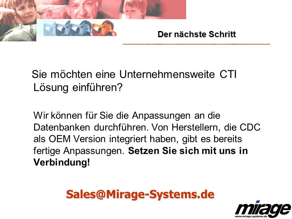 Der nächste Schritt Sie möchten eine Unternehmensweite CTI Lösung einführen? Wir können für Sie die Anpassungen an die Datenbanken durchführen. Von He
