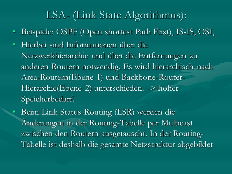 LSA- (Link State Algorithmus): Beispiele: OSPF (Open shortest Path First), IS-IS, OSI,Beispiele: OSPF (Open shortest Path First), IS-IS, OSI, Hierbei