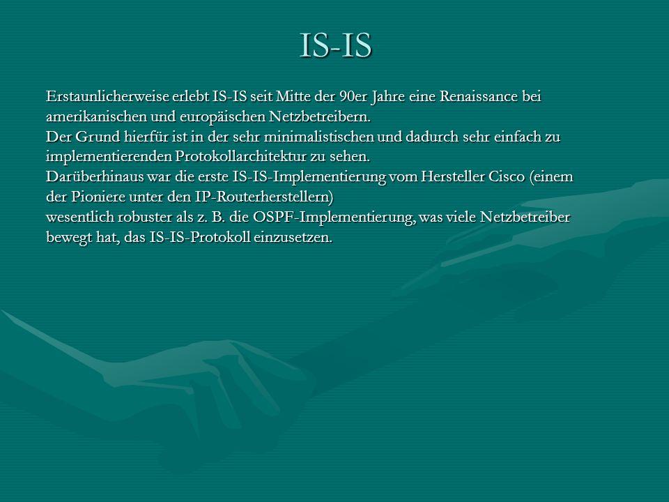 Erstaunlicherweise erlebt IS-IS seit Mitte der 90er Jahre eine Renaissance bei amerikanischen und europäischen Netzbetreibern. Der Grund hierfür ist i