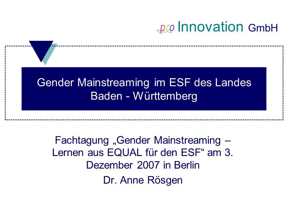 Innovation GmbH Gender Mainstreaming im ESF des Landes Baden - Württemberg Fachtagung Gender Mainstreaming – Lernen aus EQUAL für den ESF am 3. Dezemb