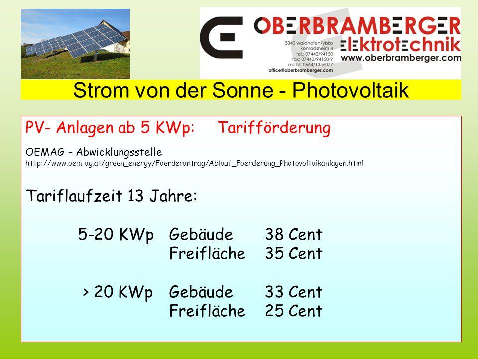 LKR Bösendorfer JohannJun 2011 Strom von der Sonne - Photovoltaik PV- Anlagen ab 5 KWp:Tarifförderung OEMAG – Abwicklungsstelle http://www.oem-ag.at/green_energy/Foerderantrag/Ablauf_Foerderung_Photovoltaikanlagen.html Tariflaufzeit 13 Jahre: 5-20 KWpGebäude38 Cent Freifläche35 Cent > 20 KWpGebäude33 Cent Freifläche25 Cent