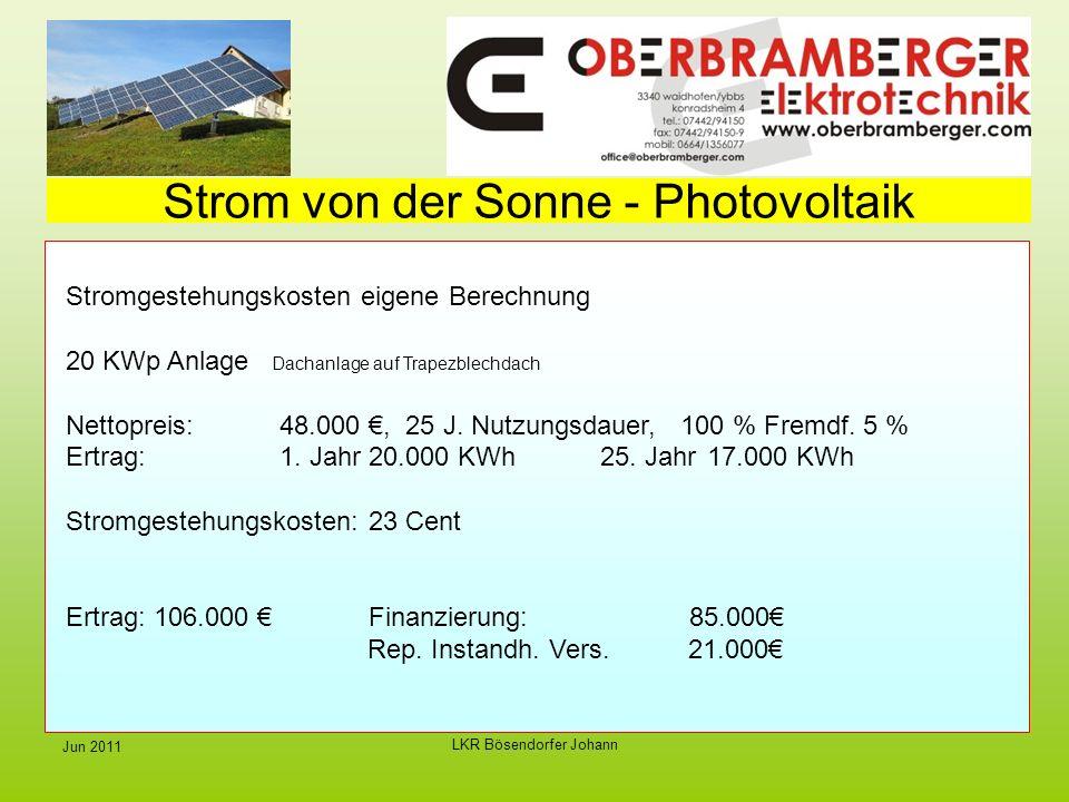 LKR Bösendorfer Johann Jun 2011 Strom von der Sonne - Photovoltaik Stromgestehungskosten eigene Berechnung 20 KWp Anlage Dachanlage auf Trapezblechdach Nettopreis: 48.000, 25 J.