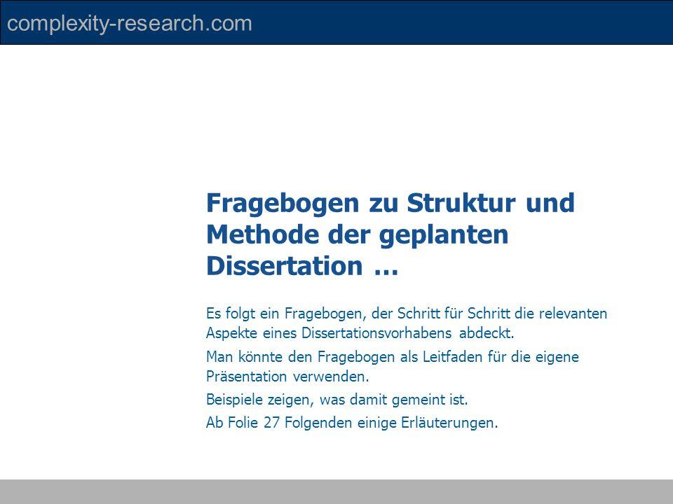 complexity-research.com Es folgt ein Fragebogen, der Schritt für Schritt die relevanten Aspekte eines Dissertationsvorhabens abdeckt. Man könnte den F